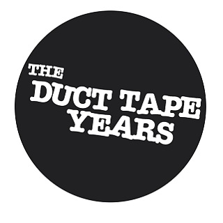THE DUCT TAPE YEARS